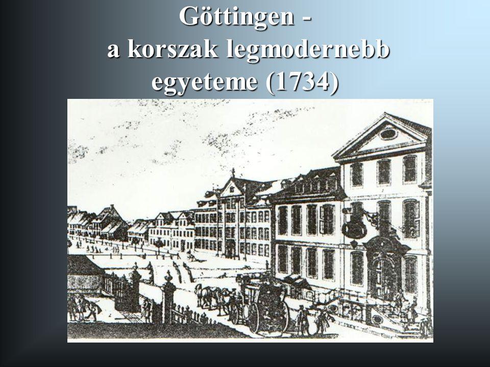 Göttingen - a korszak legmodernebb egyeteme (1734) Göttingen - a korszak legmodernebb egyeteme (1734)