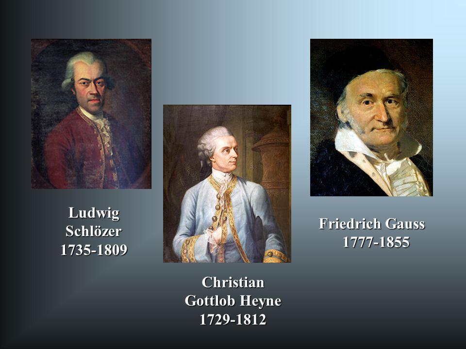 Ludwig Schlözer 1735-1809 Friedrich Gauss 1777-1855 Christian Gottlob Heyne 1729-1812