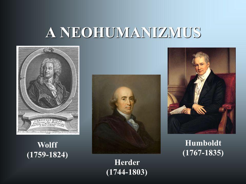 A NEOHUMANIZMUS Wolff (1759-1824) Herder (1744-1803) Humboldt (1767-1835)