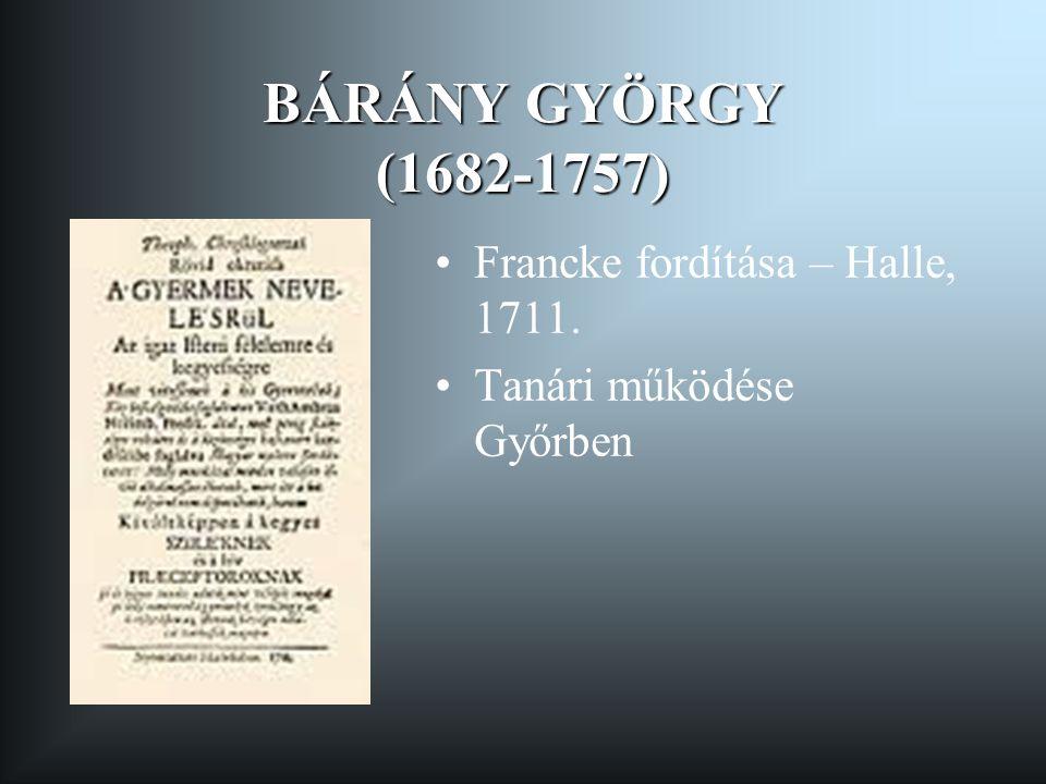 BÁRÁNY GYÖRGY (1682-1757) •Francke fordítása – Halle, 1711. •Tanári működése Győrben