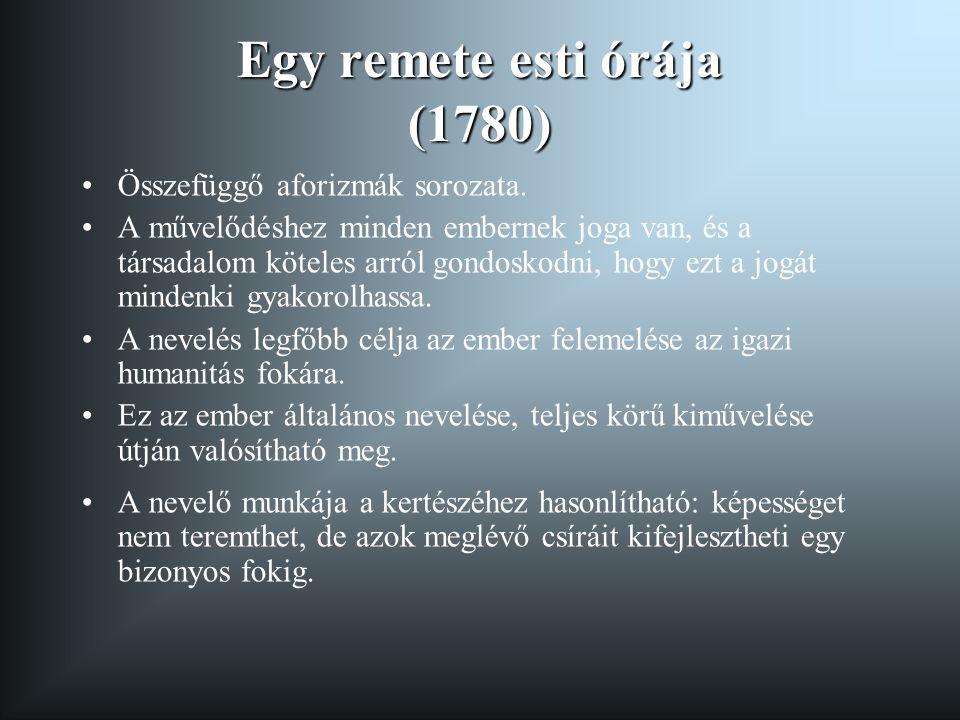 Egy remete esti órája (1780) •Összefüggő aforizmák sorozata. •A művelődéshez minden embernek joga van, és a társadalom köteles arról gondoskodni, hogy