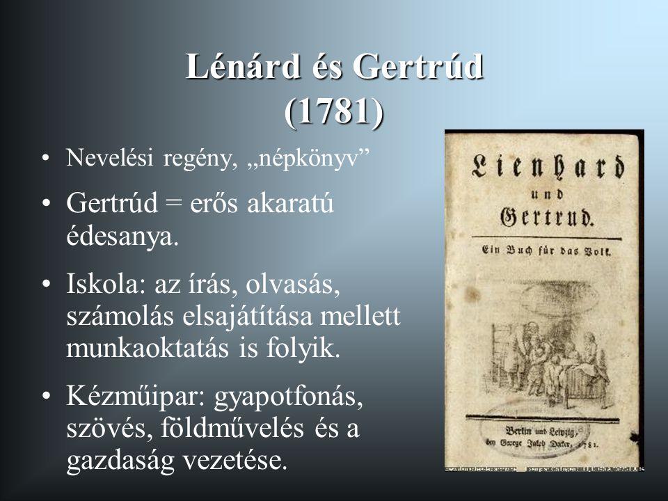 """Lénárd és Gertrúd (1781) •Nevelési regény, """"népkönyv"""" •Gertrúd = erős akaratú édesanya. •Iskola: az írás, olvasás, számolás elsajátítása mellett munka"""