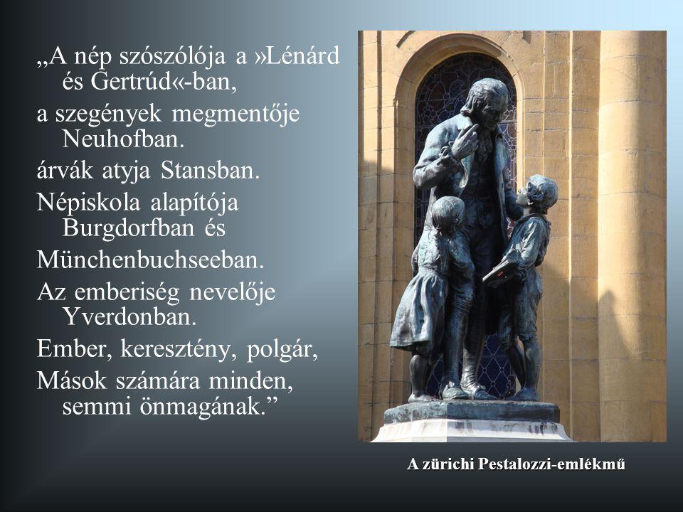 """""""A nép szószólója a »Lénárd és Gertrúd«-ban, a szegények megmentője Neuhofban. árvák atyja Stansban. Népiskola alapítója Burgdorfban és Münchenbuchsee"""