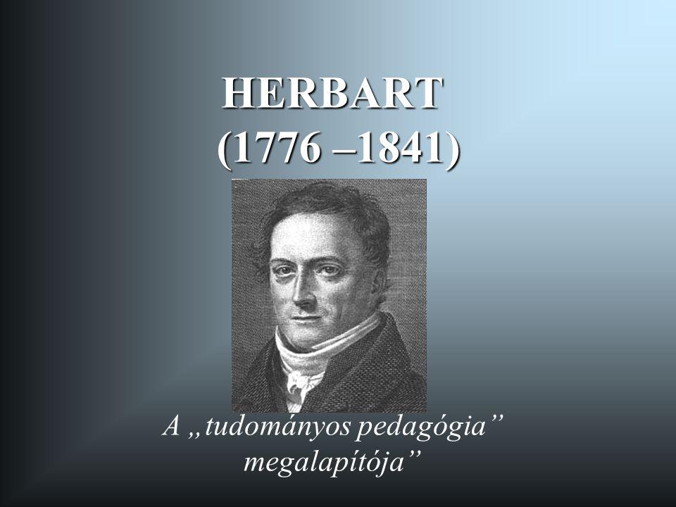 """HERBART (1776 –1841) A """"tudományos pedagógia"""" megalapítója"""""""