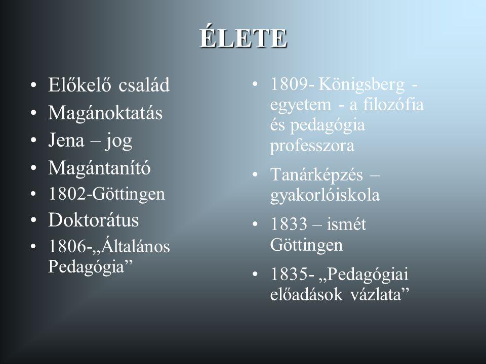 """ÉLETE •Előkelő család •Magánoktatás •Jena – jog •Magántanító •1802-Göttingen •Doktorátus •1806-""""Általános Pedagógia"""" •1809- Königsberg - egyetem - a f"""