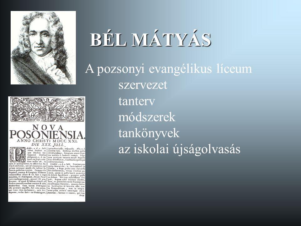 BÉL MÁTYÁS A pozsonyi evangélikus líceum szervezet tanterv módszerek tankönyvek az iskolai újságolvasás