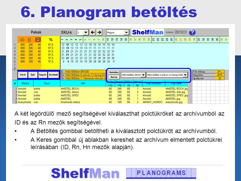 6. Planogram betöltés A két legördülő mező segítségével kiválaszthat polctükröket az archívumból az ID és az Rn mezők segítségével. •A Betöltés gombba