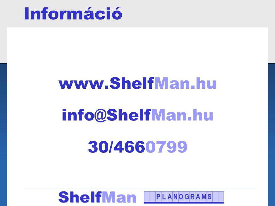 Információ www.ShelfMan.hu info@ShelfMan.hu 30/4660799