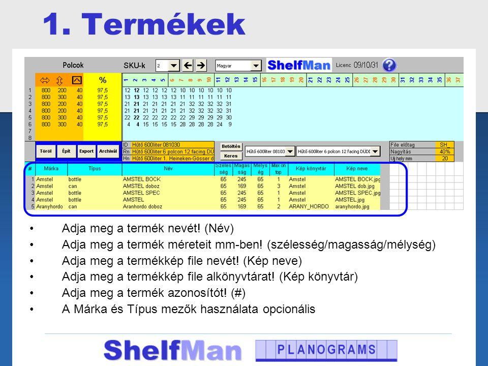 1. Termékek •Adja meg a termék nevét! (Név) •Adja meg a termék méreteit mm-ben! (szélesség/magasság/mélység) •Adja meg a termékkép file nevét! (Kép ne