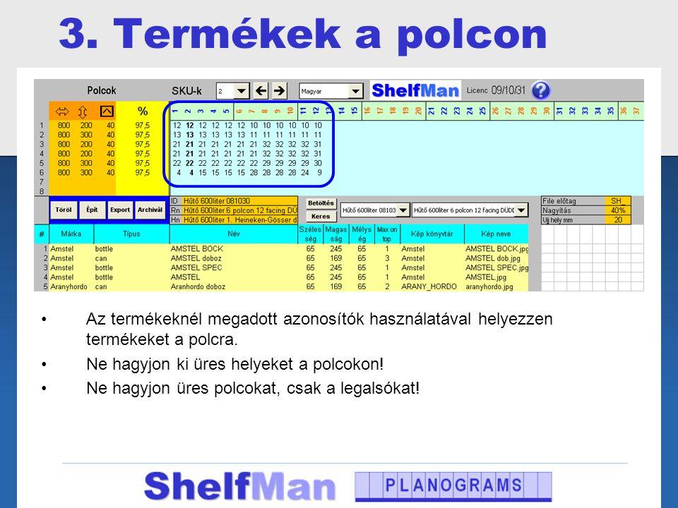 3. Termékek a polcon •Az termékeknél megadott azonosítók használatával helyezzen termékeket a polcra. •Ne hagyjon ki üres helyeket a polcokon! •Ne hag