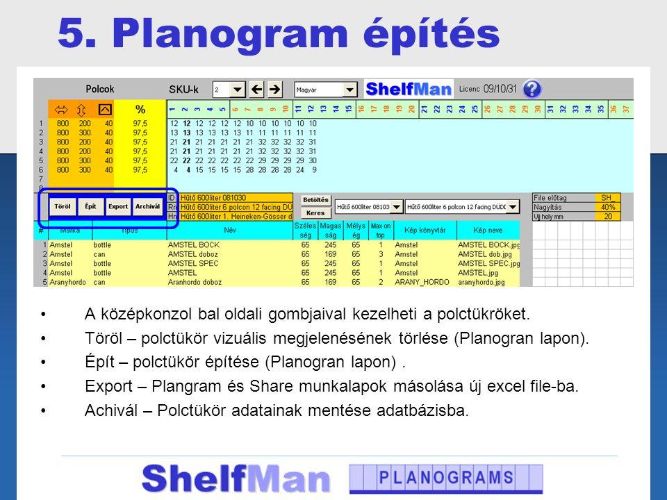 5. Planogram építés •A középkonzol bal oldali gombjaival kezelheti a polctükröket. •Töröl – polctükör vizuális megjelenésének törlése (Planogran lapon