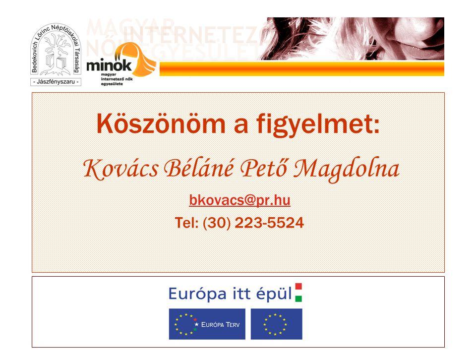 Köszönöm a figyelmet: Kovács Béláné Pető Magdolna bkovacs@pr.hu Tel: (30) 223-5524