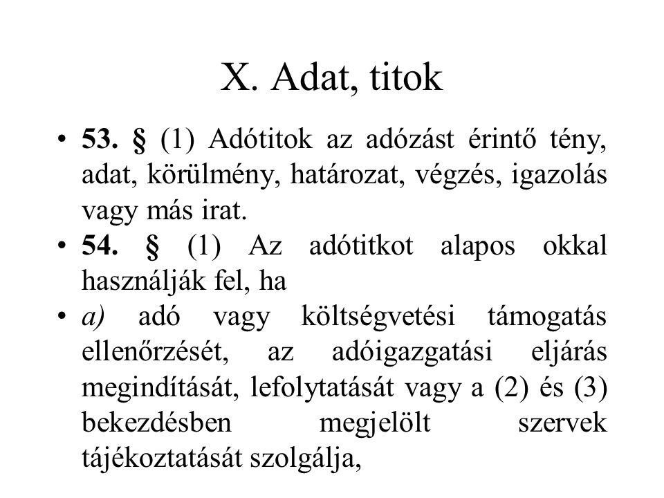 X. Adat, titok •53. § (1) Adótitok az adózást érintő tény, adat, körülmény, határozat, végzés, igazolás vagy más irat. •54. § (1) Az adótitkot alapos