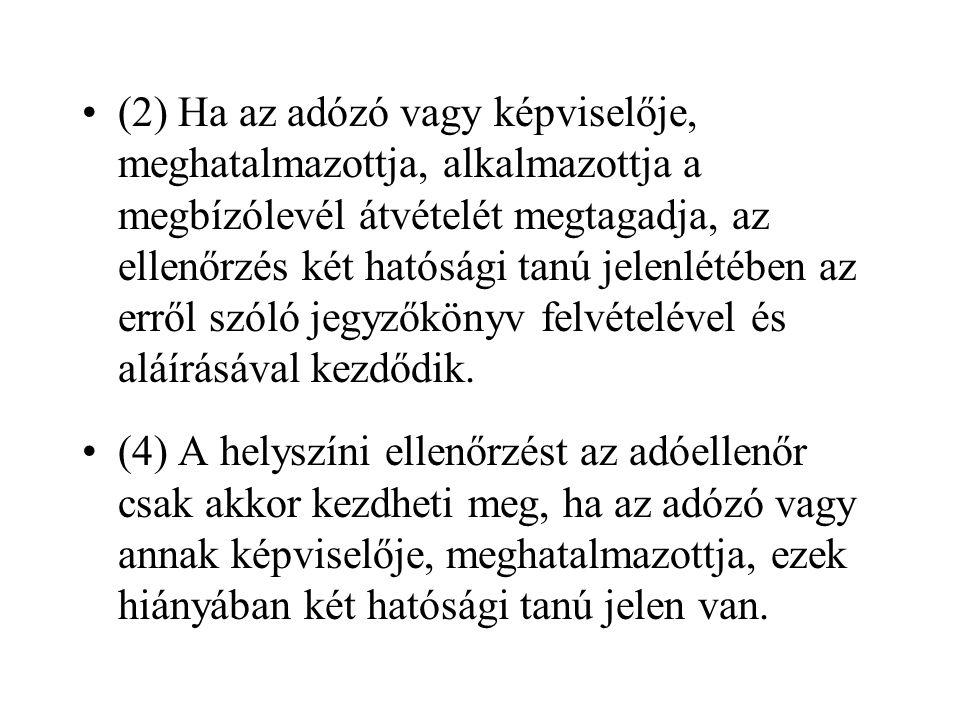 •(2) Ha az adózó vagy képviselője, meghatalmazottja, alkalmazottja a megbízólevél átvételét megtagadja, az ellenőrzés két hatósági tanú jelenlétében a