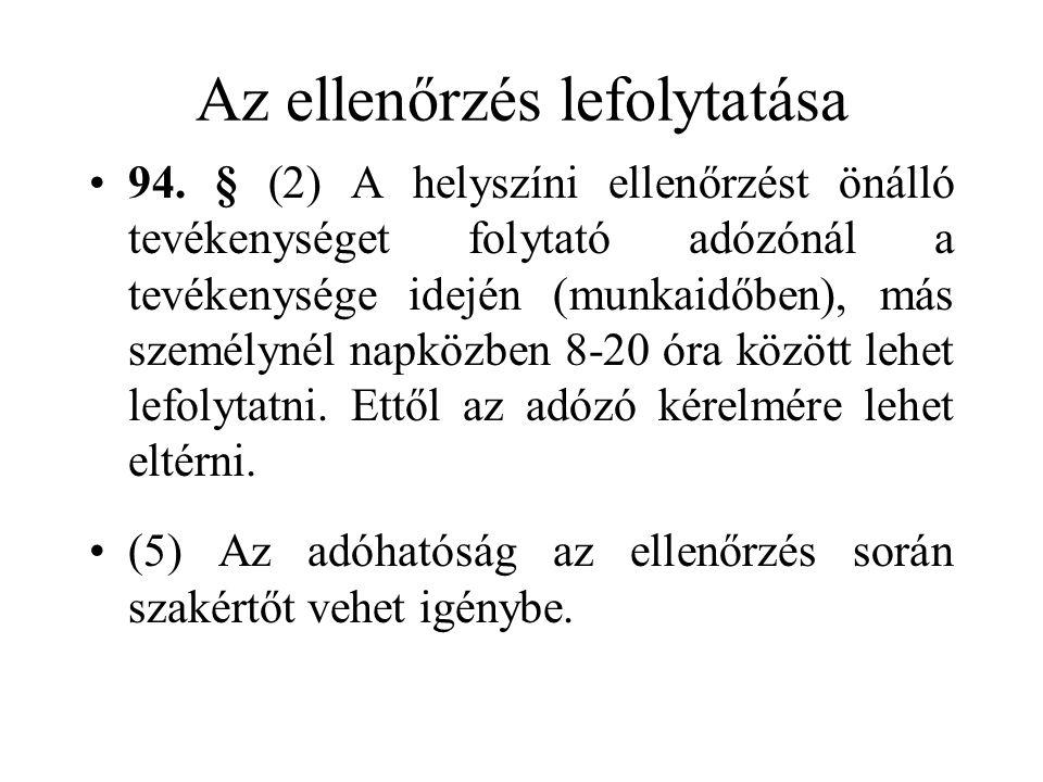 Az ellenőrzés lefolytatása •94. § (2) A helyszíni ellenőrzést önálló tevékenységet folytató adózónál a tevékenysége idején (munkaidőben), más személyn
