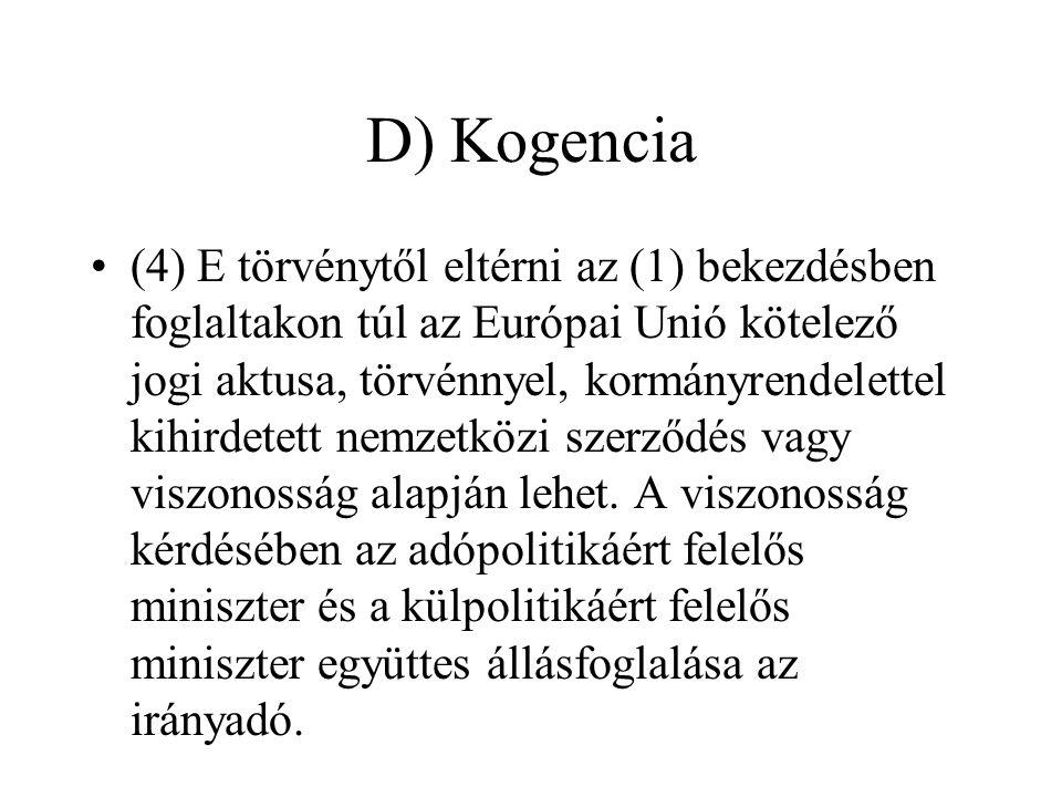 D) Kogencia •(4) E törvénytől eltérni az (1) bekezdésben foglaltakon túl az Európai Unió kötelező jogi aktusa, törvénnyel, kormányrendelettel kihirdet