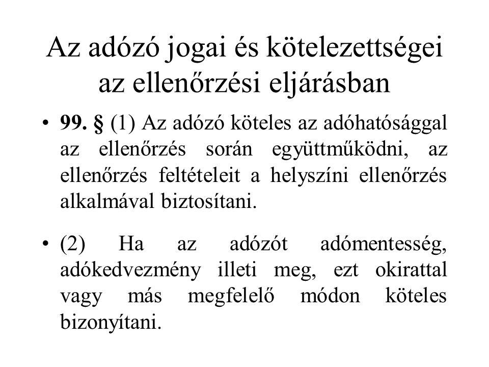 Az adózó jogai és kötelezettségei az ellenőrzési eljárásban •99. § (1) Az adózó köteles az adóhatósággal az ellenőrzés során együttműködni, az ellenőr
