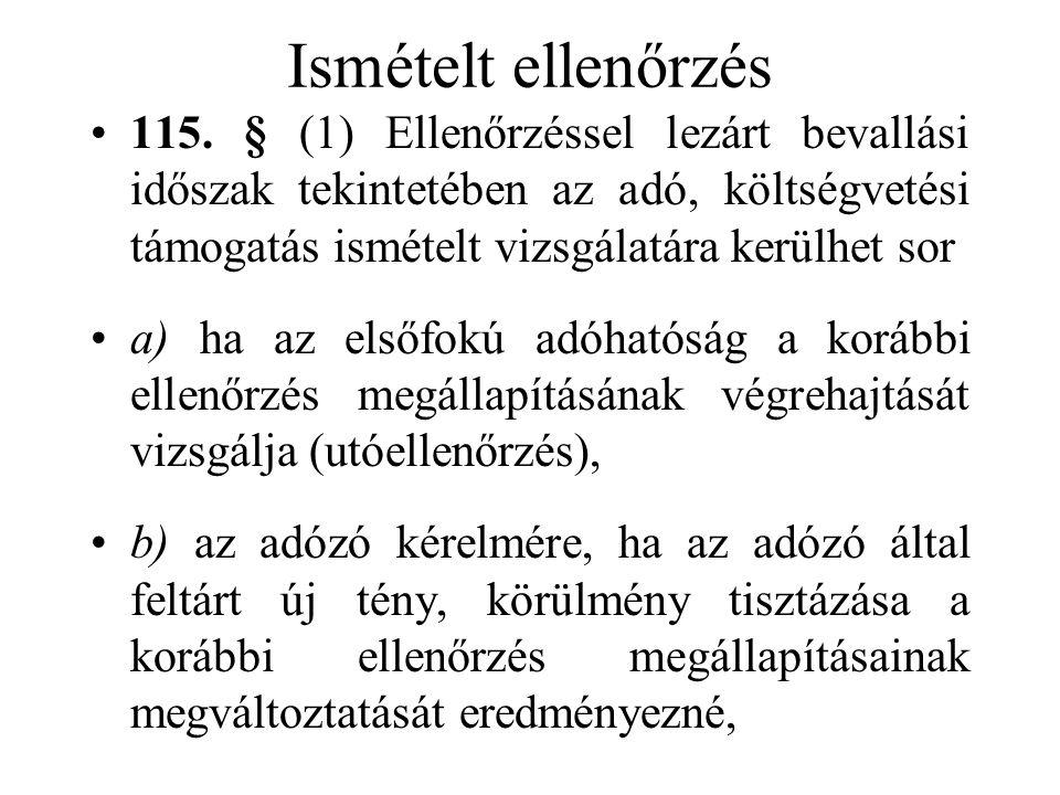 Ismételt ellenőrzés •115. § (1) Ellenőrzéssel lezárt bevallási időszak tekintetében az adó, költségvetési támogatás ismételt vizsgálatára kerülhet sor