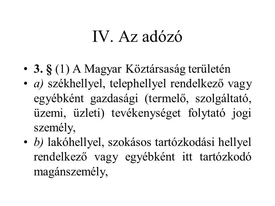 IV. Az adózó •3. § (1) A Magyar Köztársaság területén •a) székhellyel, telephellyel rendelkező vagy egyébként gazdasági (termelő, szolgáltató, üzemi,