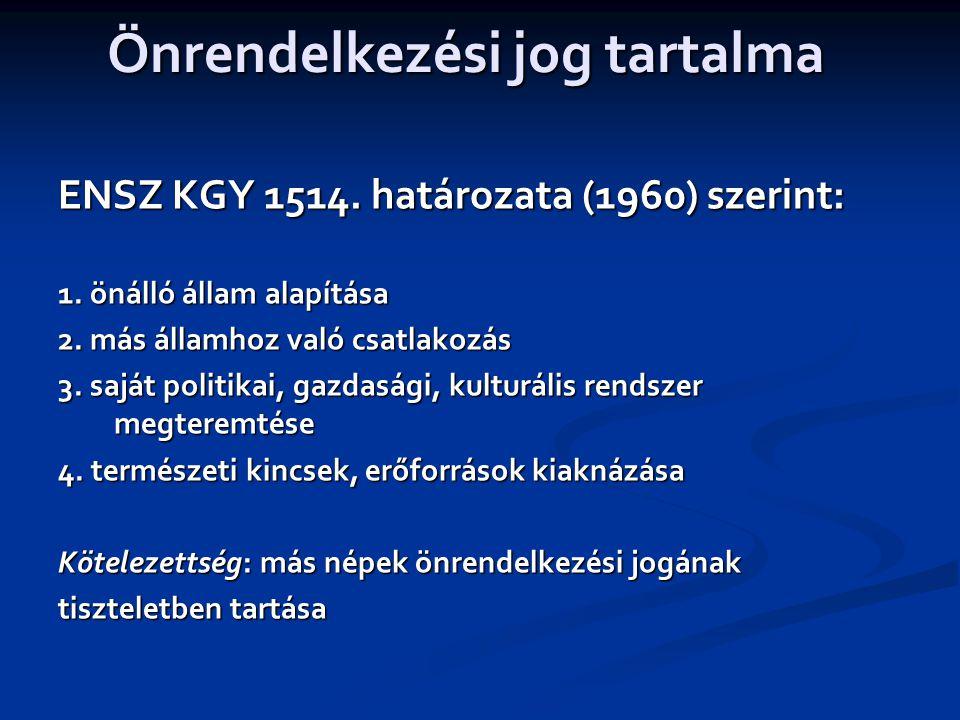 Önrendelkezési jog tartalma ENSZ KGY 1514.határozata (1960) szerint: 1.