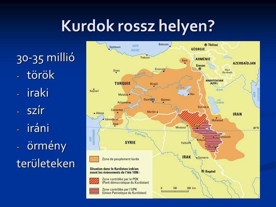 Kurdok rossz helyen? 30-35 millió - török - iraki - szír - iráni - örmény területeken