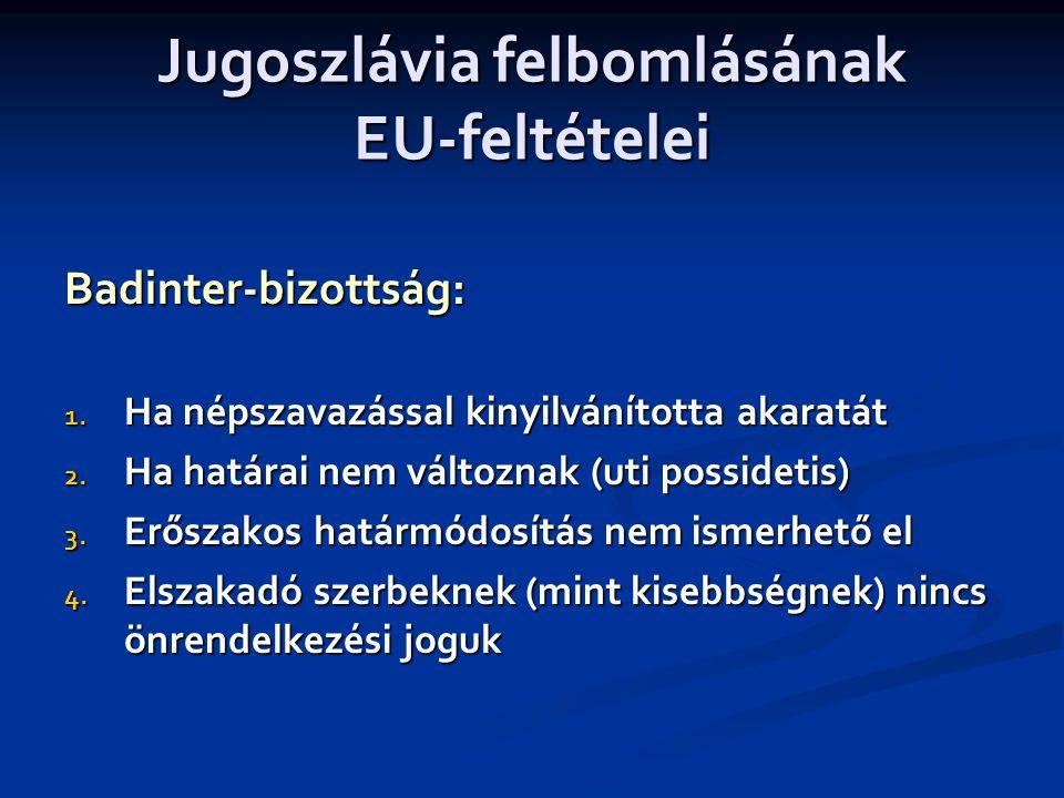 Jugoszlávia felbomlásának EU-feltételei Badinter-bizottság: 1.