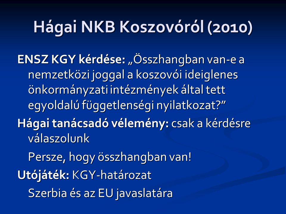 """Hágai NKB Koszovóról (2010) ENSZ KGY kérdése: """"Összhangban van-e a nemzetközi joggal a koszovói ideiglenes önkormányzati intézmények által tett egyoldalú függetlenségi nyilatkozat? Hágai tanácsadó vélemény: csak a kérdésre válaszolunk Persze, hogy összhangban van."""