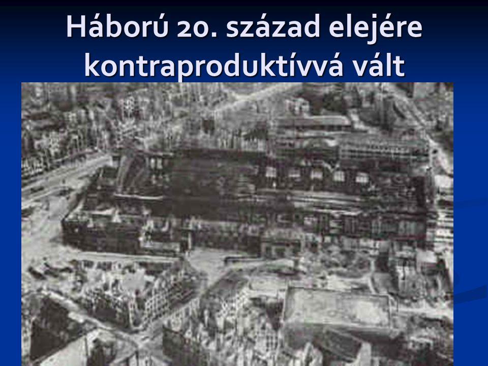 Háború 20. század elejére kontraproduktívvá vált