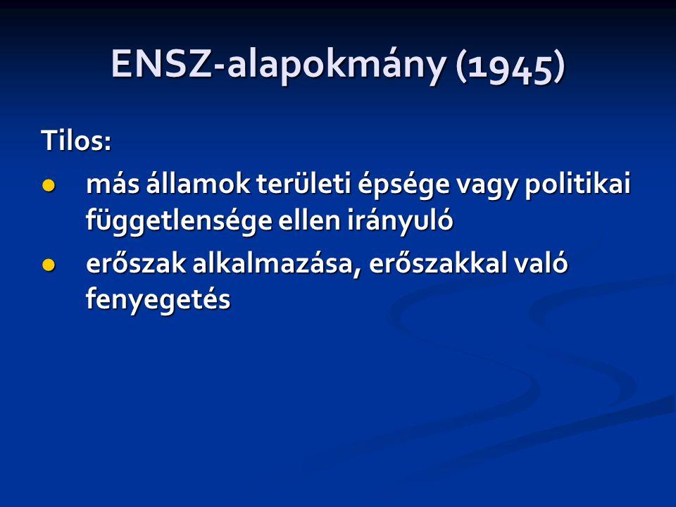 ENSZ-alapokmány (1945) Tilos:  más államok területi épsége vagy politikai függetlensége ellen irányuló  erőszak alkalmazása, erőszakkal való fenyegetés
