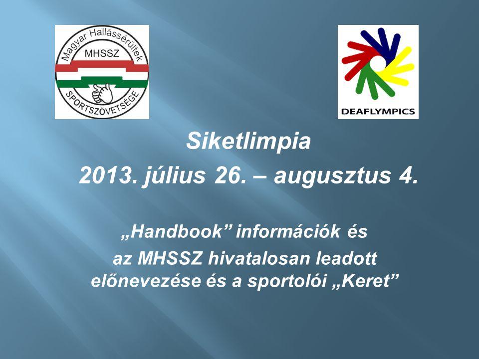 """ A versenyző Siketlimpiai keretbe kerülésének útja - egyesületi háttér (bármely MHSSZ tagszervezetből) - """"jogosultság (nemzetközi audiogram) - Sportszakmai ajánlás - Siketlimpiai Bizottság - MHSSZ elnökségének döntése - versenyzői szerződés (jogok és kötelezettségek)  Kvalifikációs szintek (atlétika; úszás)  WADA megfelelés és """"holléti kötelmek  Költségvetés – Rendelkezésre álló keret Kompetenciák: Siketlimpia; Nemzetközi ügyek: Nyírő Zsolt Szövetségi ügyek: Gódor László"""