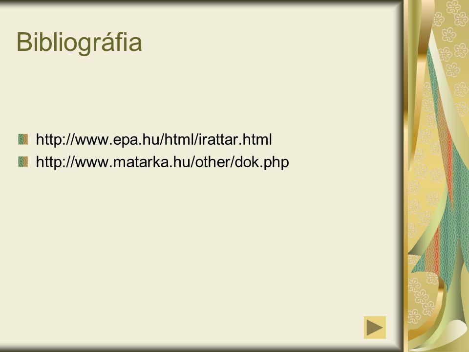 Bibliográfia http://www.epa.hu/html/irattar.html http://www.matarka.hu/other/dok.php