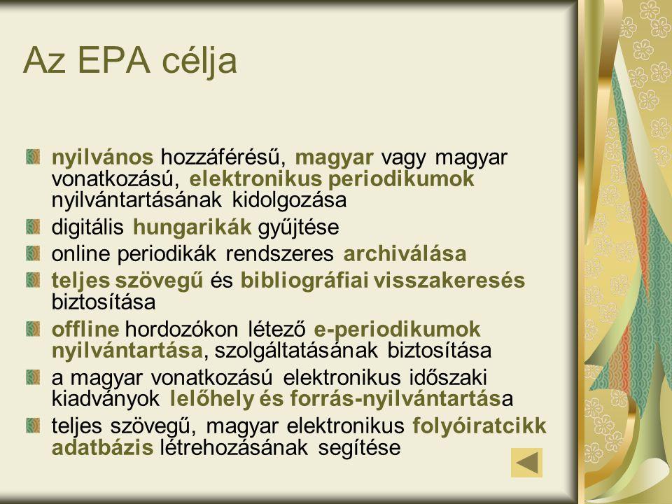 Az EPA célja nyilvános hozzáférésű, magyar vagy magyar vonatkozású, elektronikus periodikumok nyilvántartásának kidolgozása digitális hungarikák gyűjtése online periodikák rendszeres archiválása teljes szövegű és bibliográfiai visszakeresés biztosítása offline hordozókon létező e-periodikumok nyilvántartása, szolgáltatásának biztosítása a magyar vonatkozású elektronikus időszaki kiadványok lelőhely és forrás-nyilvántartása teljes szövegű, magyar elektronikus folyóiratcikk adatbázis létrehozásának segítése