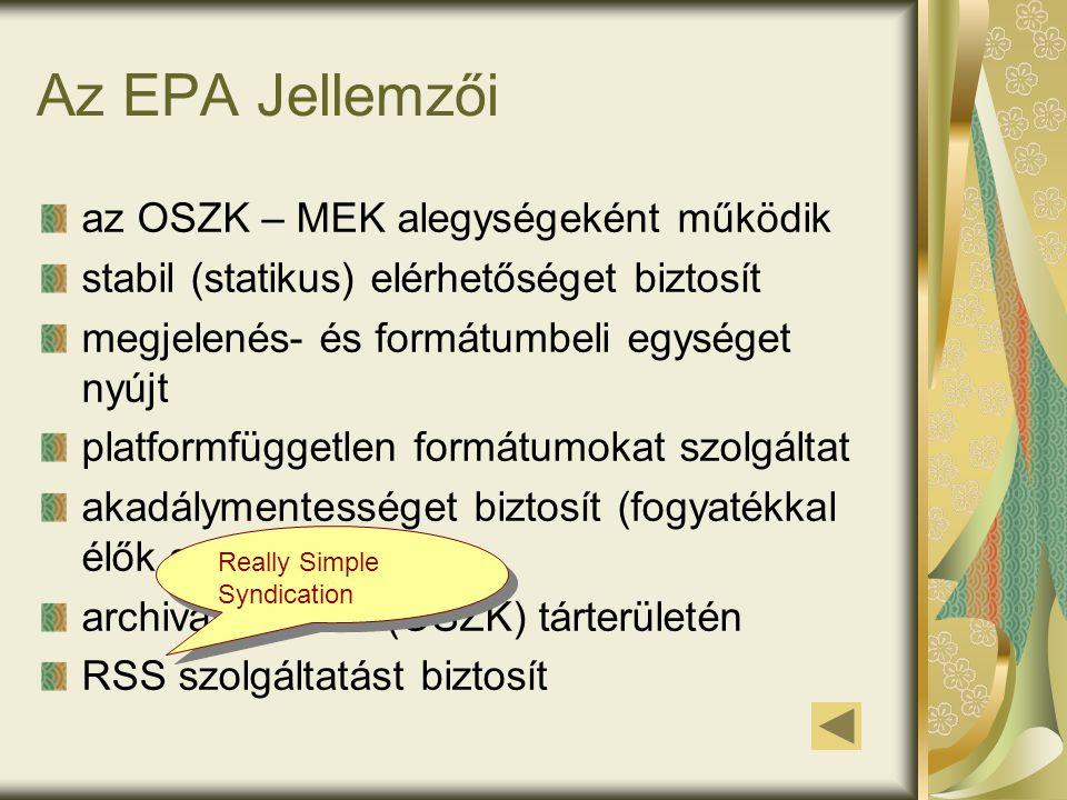 Az EPA Jellemzői az OSZK – MEK alegységeként működik stabil (statikus) elérhetőséget biztosít megjelenés- és formátumbeli egységet nyújt platformfüggetlen formátumokat szolgáltat akadálymentességet biztosít (fogyatékkal élők számára) archivál az EPA (OSZK) tárterületén RSS szolgáltatást biztosít Really Simple Syndication
