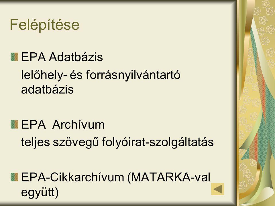 Felépítése EPA Adatbázis lelőhely- és forrásnyilvántartó adatbázis EPA Archívum teljes szövegű folyóirat-szolgáltatás EPA-Cikkarchívum (MATARKA-val együtt)