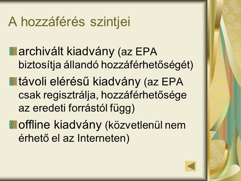 A hozzáférés szintjei archivált kiadvány (az EPA biztosítja állandó hozzáférhetőségét) távoli elérésű kiadvány (az EPA csak regisztrálja, hozzáférhetősége az eredeti forrástól függ) offline kiadvány (közvetlenül nem érhető el az Interneten)