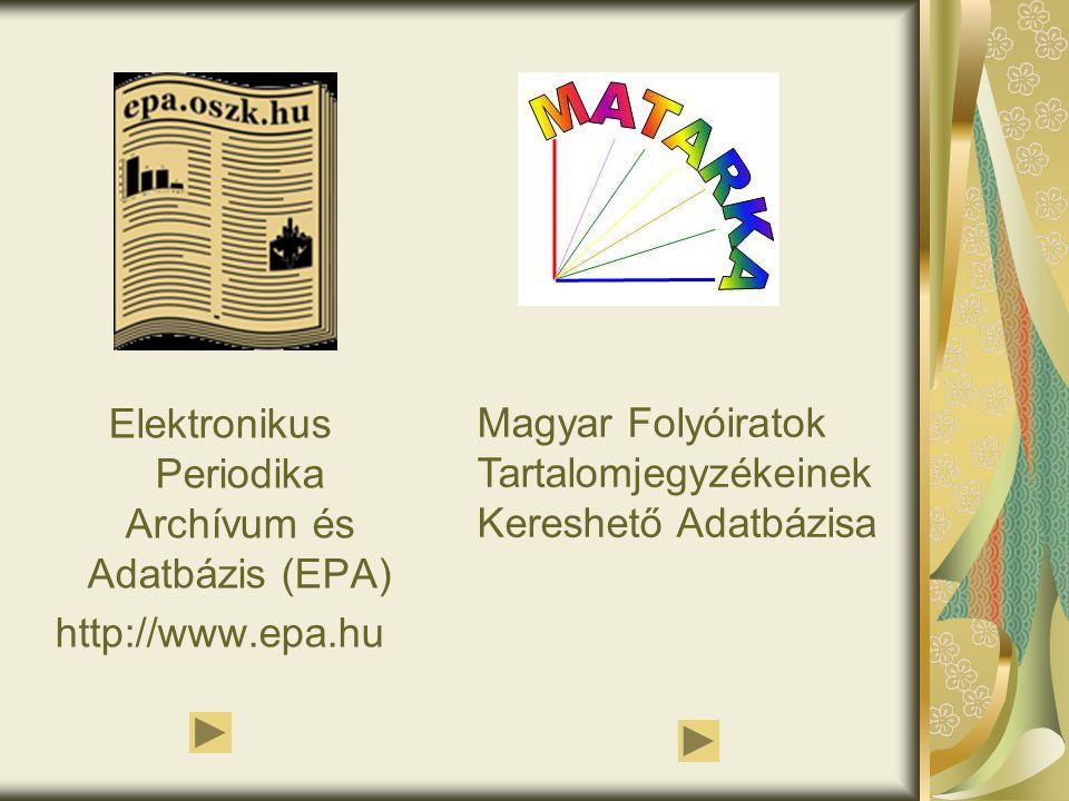 Elektronikus Periodika Archívum és Adatbázis (EPA) http://www.epa.hu Magyar Folyóiratok Tartalomjegyzékeinek Kereshető Adatbázisa