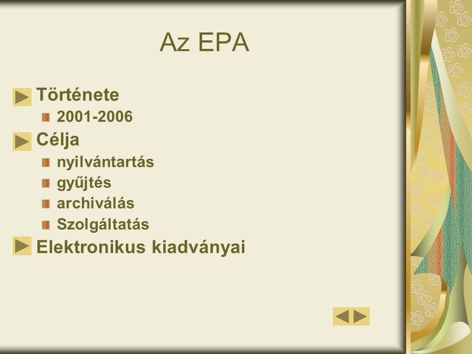 Az EPA Története 2001-2006 Célja nyilvántartás gyűjtés archiválás Szolgáltatás Elektronikus kiadványai