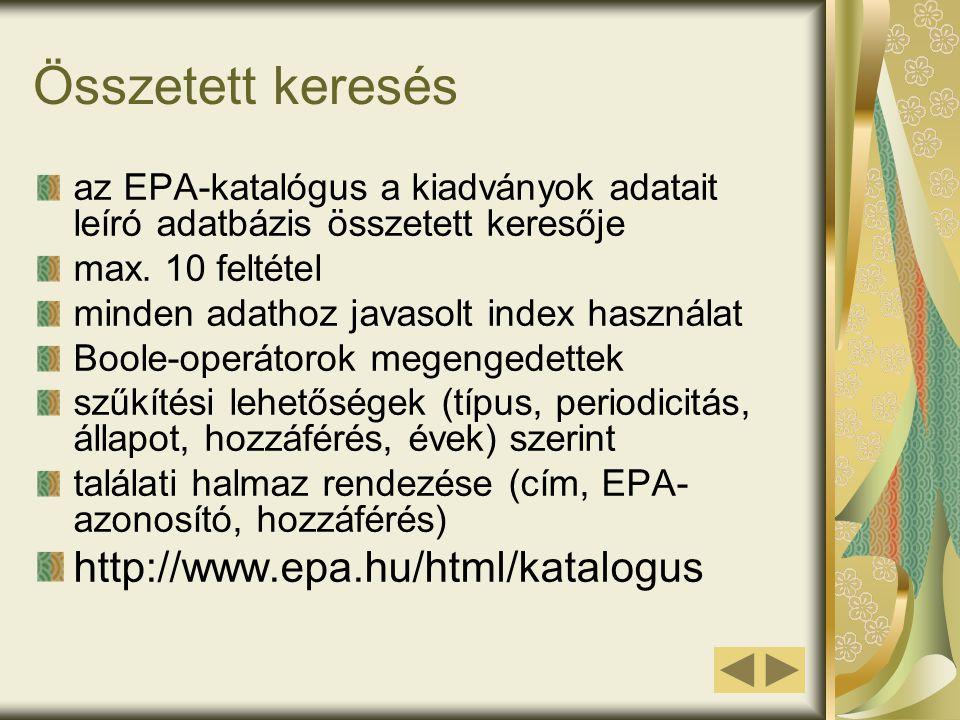Összetett keresés az EPA-katalógus a kiadványok adatait leíró adatbázis összetett keresője max. 10 feltétel minden adathoz javasolt index használat Bo