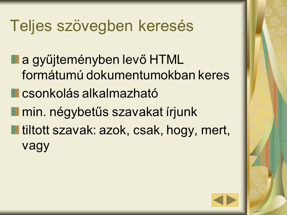 Teljes szövegben keresés a gyűjteményben levő HTML formátumú dokumentumokban keres csonkolás alkalmazható min. négybetűs szavakat írjunk tiltott szava
