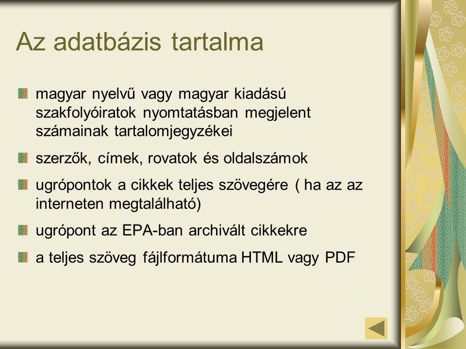 Az adatbázis tartalma magyar nyelvű vagy magyar kiadású szakfolyóiratok nyomtatásban megjelent számainak tartalomjegyzékei szerzők, címek, rovatok és oldalszámok ugrópontok a cikkek teljes szövegére ( ha az az interneten megtalálható) ugrópont az EPA-ban archivált cikkekre a teljes szöveg fájlformátuma HTML vagy PDF