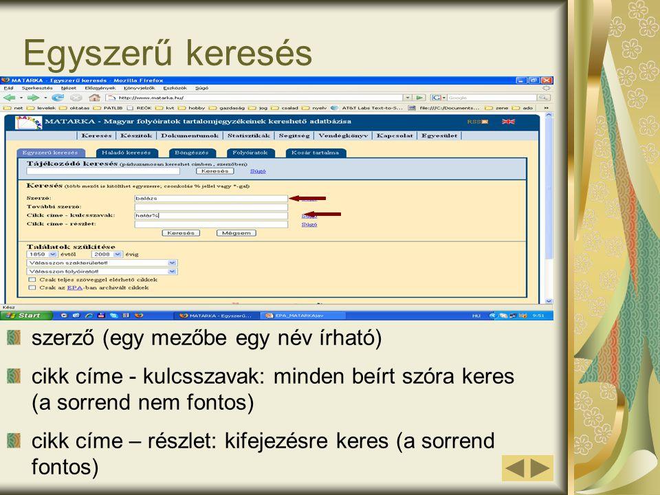 Egyszerű keresés szerző (egy mezőbe egy név írható) cikk címe - kulcsszavak: minden beírt szóra keres (a sorrend nem fontos) cikk címe – részlet: kifejezésre keres (a sorrend fontos)