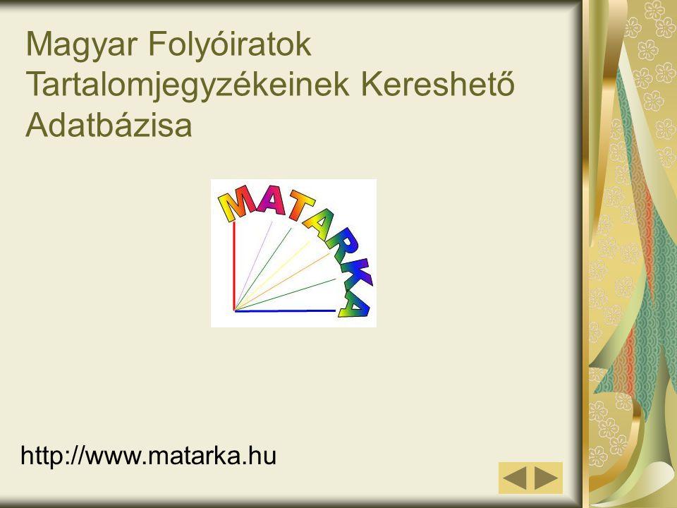 Magyar Folyóiratok Tartalomjegyzékeinek Kereshető Adatbázisa http://www.matarka.hu
