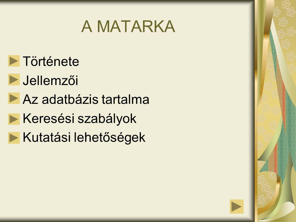 A MATARKA Története Jellemzői Az adatbázis tartalma Keresési szabályok Kutatási lehetőségek