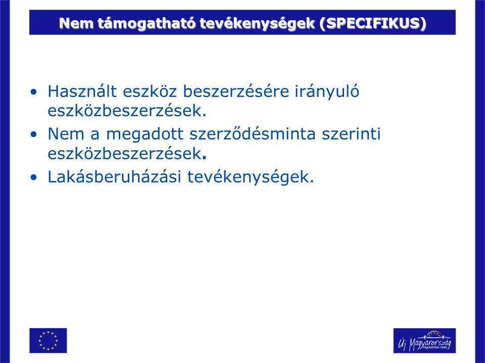 Nem támogatható tevékenységek (SPECIFIKUS) •Használt eszköz beszerzésére irányuló eszközbeszerzések. •Nem a megadott szerződésminta szerinti eszközbes