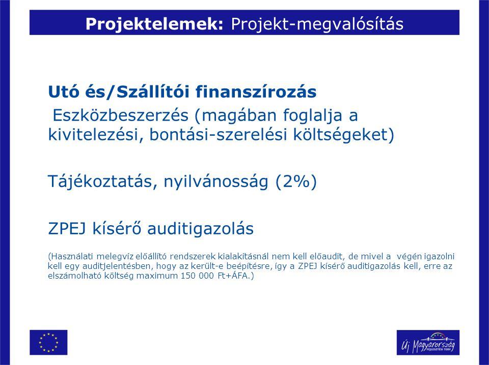 Projektelemek: Projekt-megvalósítás Utó és/Szállítói finanszírozás Eszközbeszerzés (magában foglalja a kivitelezési, bontási-szerelési költségeket) Tá