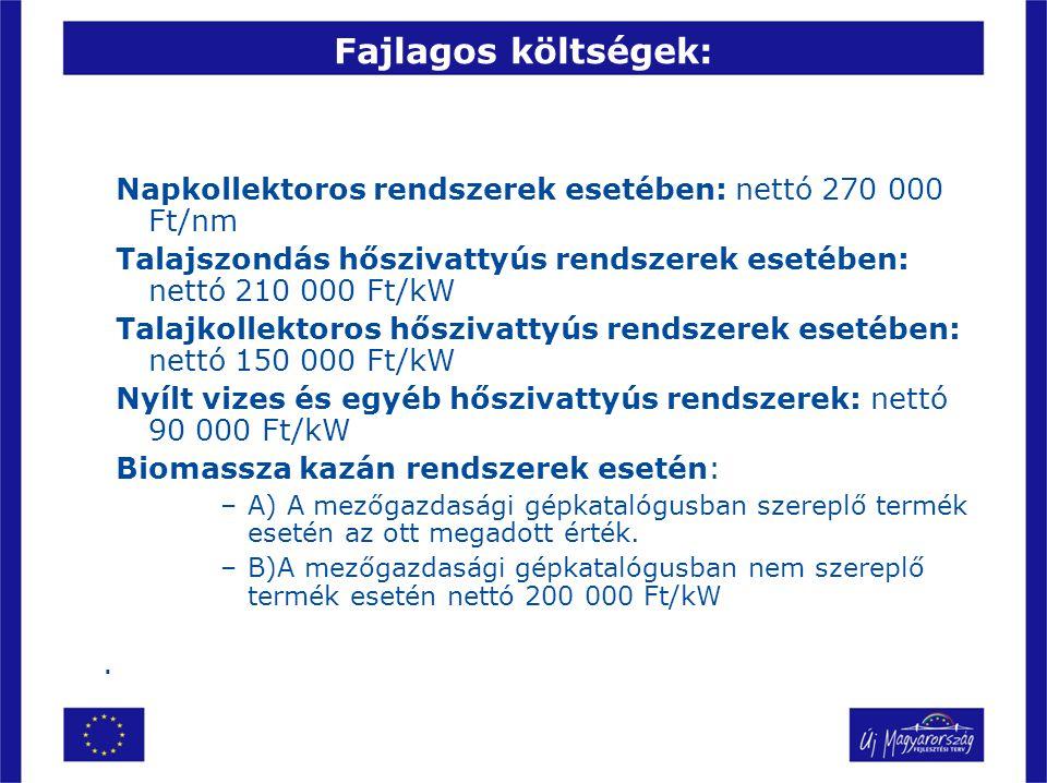 Fajlagos költségek: Napkollektoros rendszerek esetében: nettó 270 000 Ft/nm Talajszondás hőszivattyús rendszerek esetében: nettó 210 000 Ft/kW Talajko