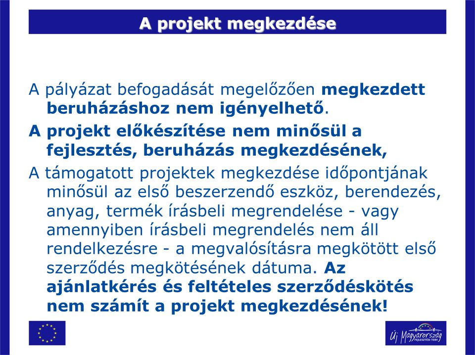A projekt megkezdése A pályázat befogadását megelőzően megkezdett beruházáshoz nem igényelhető. A projekt előkészítése nem minősül a fejlesztés, beruh