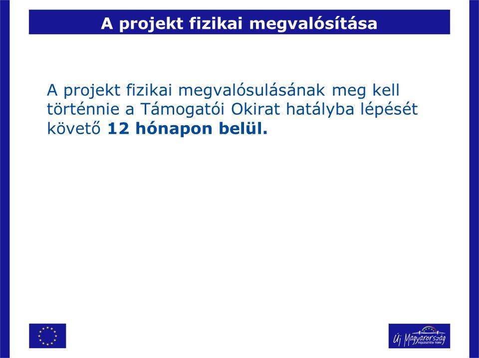 A projekt fizikai megvalósítása A projekt fizikai megvalósulásának meg kell történnie a Támogatói Okirat hatályba lépését követő 12 hónapon belül.