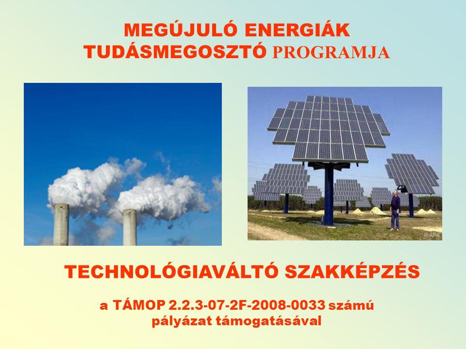 MEGÚJULÓ ENERGIÁK TUDÁSMEGOSZTÓ PROGRAMJA TECHNOLÓGIAVÁLTÓ SZAKKÉPZÉS a TÁMOP 2.2.3-07-2F-2008-0033 számú pályázat támogatásával