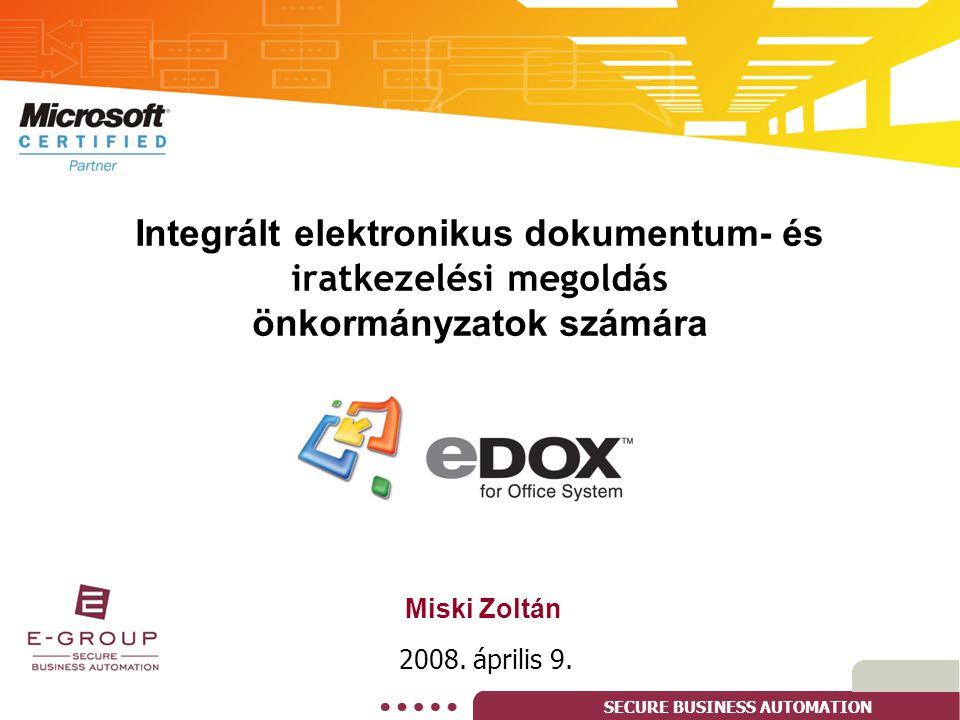 SECURE BUSINESS AUTOMATION S peciális elektronikus és papírdokumentum kapcsolati lehetősége k Érkeztetés Office ( Word, Excel, Outlook ) alkalmazásokból, csatolás E-mail-ből, fájlrendszerből, elektronikus faxokból eDOXfax/scan - Papír dokumentumok kötegelt szkennelt feldolgozása ( opc.